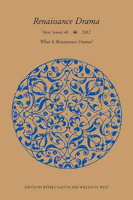 Renaissance Drama: Vol. 40: What is Renaissance Drama? - West, William N. (Editor)