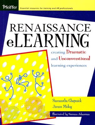 Renaissance eLearning: Creating Dramatic and Unconventional Learning Experiences - Chapnick, Samantha, and Meloy, Jimm