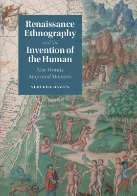 Renaissance Ethnography and the Invention of the Human: New Worlds, Maps and Monsters - Davies, Surekha