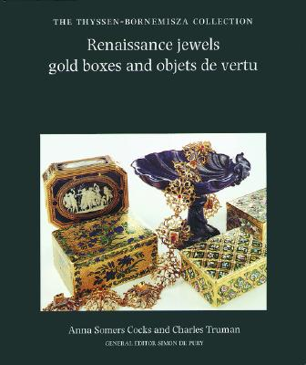 Renaissance Jewels, Gold Boxes and Objets de Vertu: The Thyssen-Bornemisza Collection - Cocks, Anner Somers, and Truman, Charles