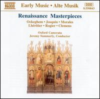 Renaissance Masterpieces: Ockeghem; Josquin; Morales - Oxford Camerata; Jeremy Summerly (conductor)