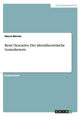 Rene Descartes: Der Ideentheoretische Gottesbeweis - Merten, Marco