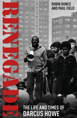 Renegade: The Life and Times of Darcus Howe - Bunce, Robin, and Field, Paul