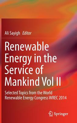 Renewable Energy in the Service of Mankind Vol II: Selected Topics from the World Renewable Energy Congress Wrec 2014 - Sayigh, Ali (Editor)