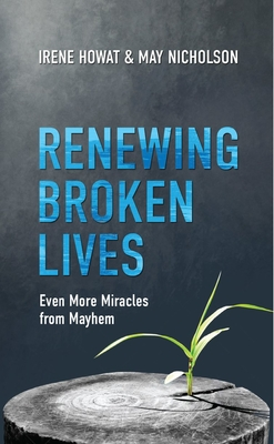Renewing Broken Lives: Even More Miracles from Mayhem - Nicholson, May