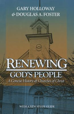 Renewing God's People: A Concise History of Churches of Christ - Holloway, Gary