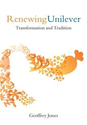 Renewing Unilever: Transformation and Tradition - Jones, Geoffrey