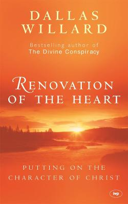 Renovation of the Heart: Putting On The Character Of Christ - Willard, Dallas