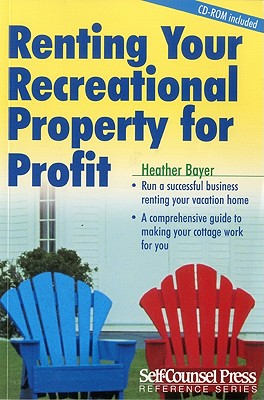 Renting Your Recreational Property for Profit - Bayer, Heather
