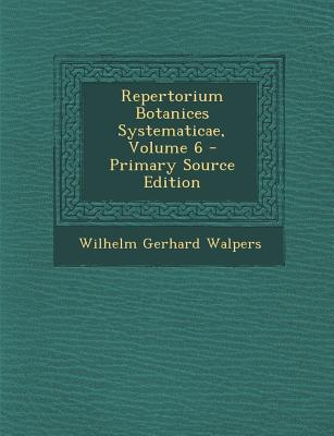 Repertorium Botanices Systematicae, Volume 6 - Walpers, Wilhelm Gerhard