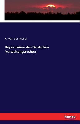 Repertorium Des Deutschen Verwaltungsrechtes - Von Der Mosel, C
