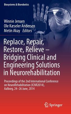 Replace, Repair, Restore, Relieve - Bridging Clinical and Engineering Solutions in Neurorehabilitation: Proceedings of the 2nd International Conference on NeuroRehabilitation (ICNR2014), Aalborg, 24-26 June, 2014 - Jensen, Winnie (Editor), and Andersen, Ole Kaeseler (Editor), and Akay, Metin (Editor)