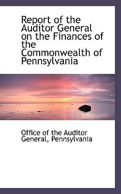 Report of the Auditor General on the Finances of the Commonwealth of Pennsylvania - General, Office Of the Auditor