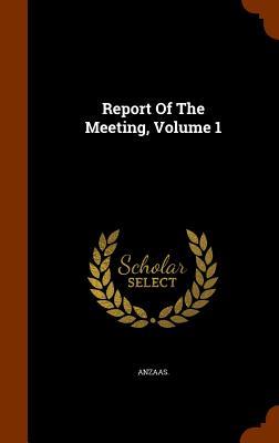 Report of the Meeting, Volume 1 - Anzaas (Creator)