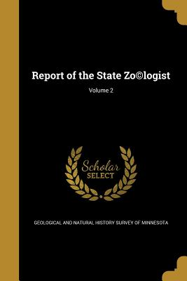 Report of the State Zo(c)Logist; Volume 2 - Geological and Natural History Survey of (Creator)