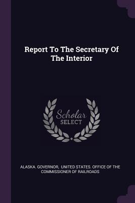 Report to the Secretary of the Interior - Governor, Alaska, and United States Office of the Commission (Creator)