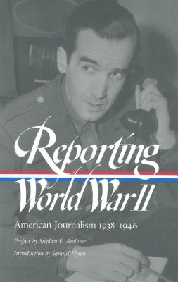 Reporting World War II: American Journalism 1938-1946 - Hynes, Samual, and Matthews, Anne (Compiled by), and Sorel, Nancy Caldwell