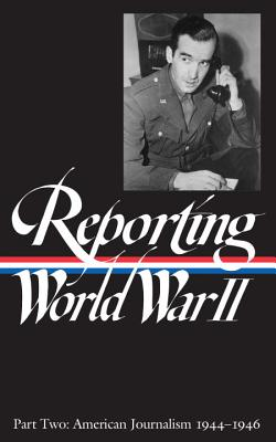 Reporting World War II Vol. 2: American Journalism - Library, Of America, and Various, and Library of America Various