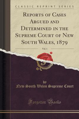 Reports of Cases Argued and Determined in the Supreme Court of New South Wales, 1879, Vol. 1 (Classic Reprint) - Court, New South Wales Supreme