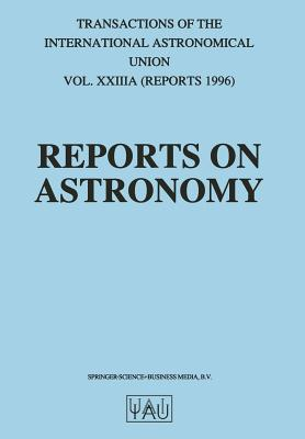 Reports on Astronomy: Transactions of the International Astronomical Union Volume Xxiiia - Appenzeller, Immo, Professor (Editor)