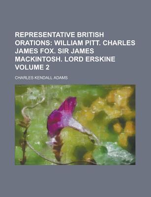 Representative British Orations; Volume 2 - Adams, Charles Kendall 1835-1902