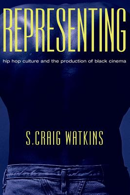 Representing: Hip Hop Culture and the Production of Black Cinema - Watkins, S Craig