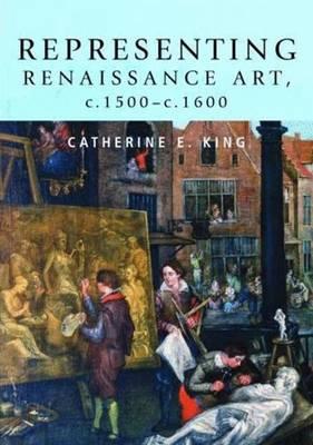 Representing Renaissance Art, c.1500-c.1600 - King, Catherine E
