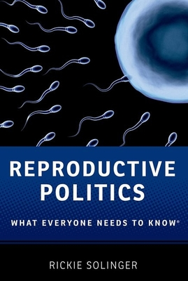 Reproductive Politics: What Everyone Needs to Know(r) - Solinger, Rickie