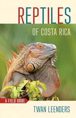 Reptiles of Costa Rica: A Field Guide - Leenders, Twan