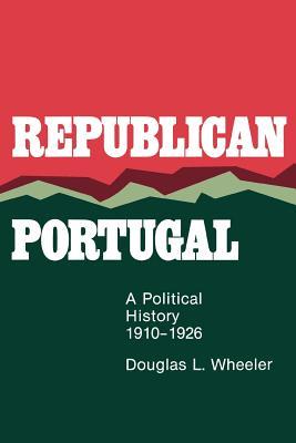 Republican Portugal: A Political History, 1910-1926 - Wheeler, Douglas L