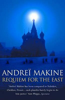 Requiem for the East - Makine, Andrei, and Strachan, Geoffrey (Translated by)