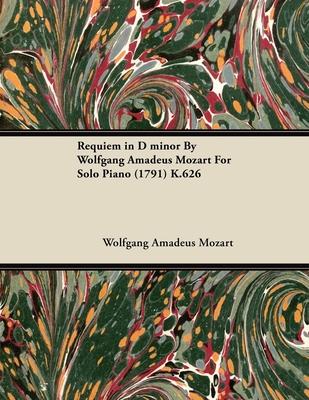 Requiem in D Minor by Wolfgang Amadeus Mozart for Solo Piano (1791) K.626 - Mozart, Wolfgang Amadeus