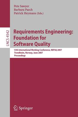 Requirements Engineering: Foundation for Software Quality: 13th International Working Conference, REFSQ 2007 Trondheim, Norway, June 11-12, 2007 Proceedings - Sawyer, Pete (Editor), and Paech, Barbara (Editor), and Heymans, Patrick (Editor)