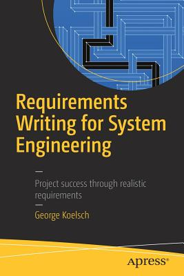Requirements Writing for System Engineering - Koelsch, George