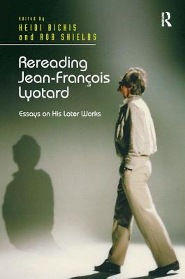Rereading Jean-Franocois Lyotard: Essays on His Later Works - Bickis, Heidi