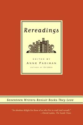 Rereadings: Seventeen Writers Revisit Books They Love - Fadiman, Anne (Editor)