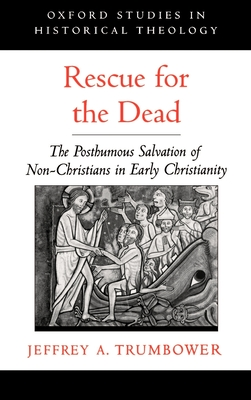 Rescue for the Dead: The Posthumous Salvation of Non-Christians in Early Christianity - Trumbower, Jeffrey a