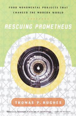 Rescuing Prometheus: Four Monumental Projects That Changed Our World - Hughes, Thomas Parke