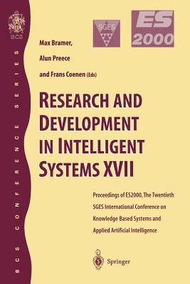 Research and Development in Intelligent Systems XVII: Proceedings of Es2000, the Twentieth Sges International Conference on Knowledge Based Systems and Applied Artificial Intelligence, Cambridge, December 2000 - Preece, Alun (Editor)