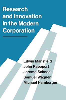 Research and Innovation in the Modern Corporation - Mansfield, Edwin, and Rapoport, John, and Schnee, Jerome