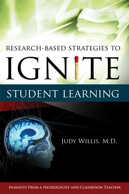 Research-Based Strategies to Ignite Student Learning: Insights from a Neurologist and Classroom Teacher: Insights from a Neurologist and Classroom Teacher - Willis, Judith