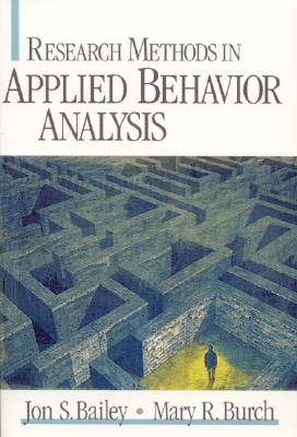 Research Methods in Applied Behavior Analysis - Bailey, Jon S, Ph.D., and Burch, Mary R, Ph.D.