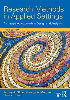 Research Methods in Applied Settings: An Integrated Approach to Design and Analysis, Third Edition - Gliner, Jeffrey A., and Morgan, George A., and Leech, Nancy L.