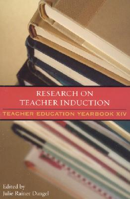 Research on Teacher Induction: Teacher Education Yearbook XIV - Dangel, Julie Rainer (Editor)