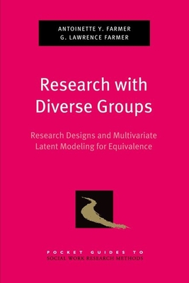 Research with Diverse Groups: Research Designs and Mulitvariate Latent Modeling for Equivalence - Farmer, Antoinette Y