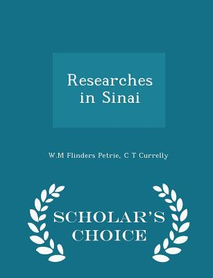 Researches in Sinai (Without Illustrations) - Petrie, W M Flinders, and Currelly, C T