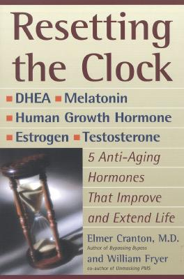 Resetting the Clock: Five Anti-Aging Hormones That Improve and Extend Life - Cranton, Elmer, and Fryer, William