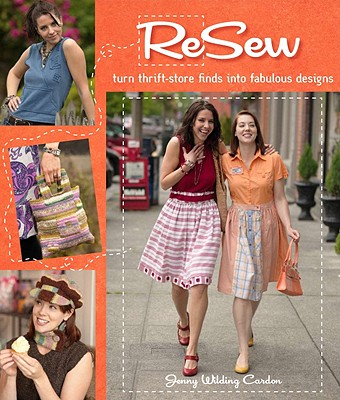 Resew: Turn Thrift-Store Finds Into Fabulous Designs - Wilding, Jenny Cardon, and Cardon, Jenny Wilding