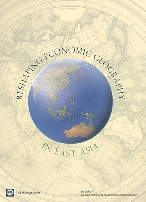 Reshaping Economic Geography in East Asia - Huang, Yukon (Editor), and Magnoli Bocchi, Alessandro (Editor)
