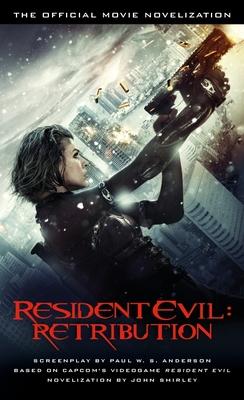 Resident Evil: Retribution: The Official Movie Novelization - Shirley, John